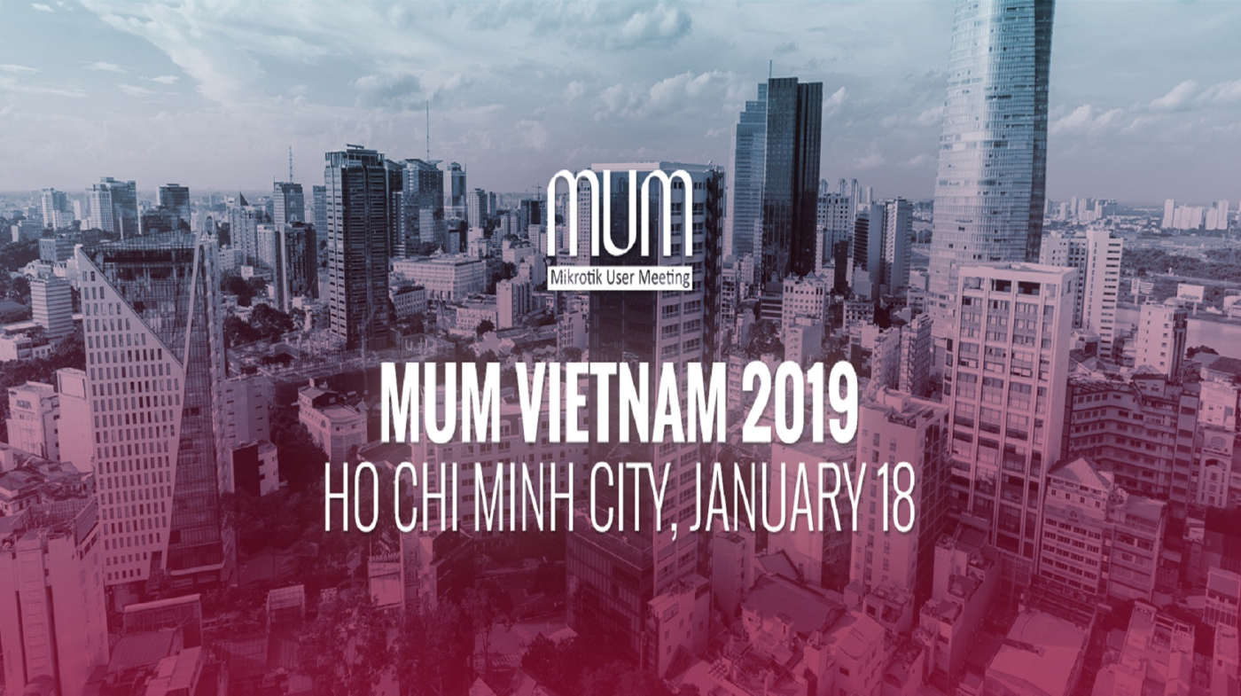 MikroTik User Meeting - MUM Vietnam 2019